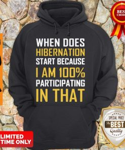 When Does Hibernation Start Because I Am 100% Participating In That Hoodie