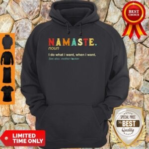 Namaste Noun I Do What I Want When I Want See Also Mother Fucker Hoodie
