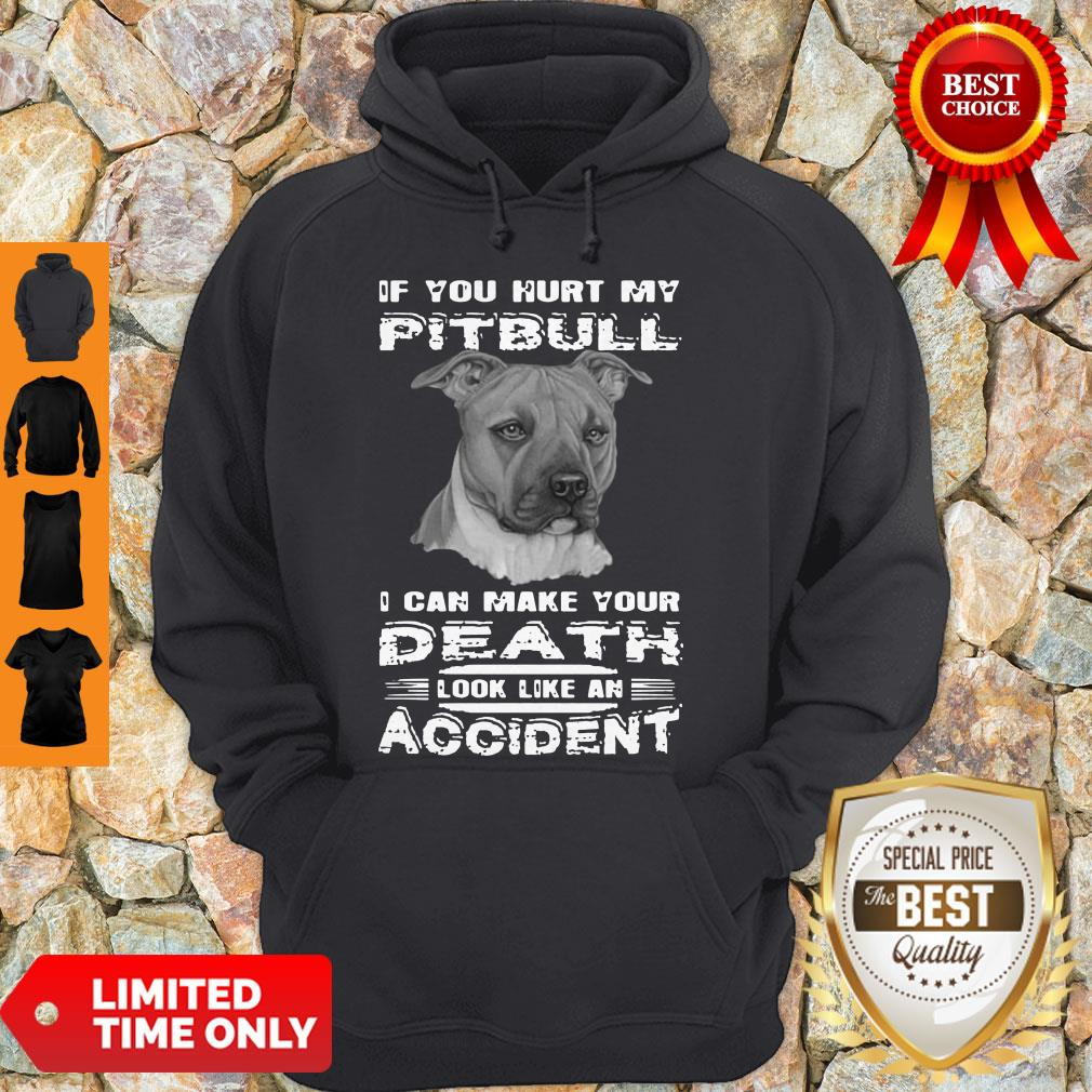 If You Hurt My Pitbull I Can Make Your Death Look Like An Accident Hoodie