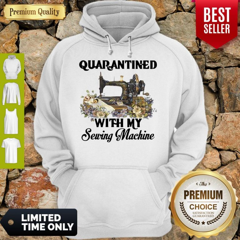 Awesome Quarantined With My Sewing Machine Hoodie