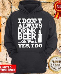 Premium I Dont Always Drink Beer Hoodie