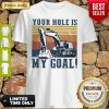 Premium Your Hole Is My Goal Vintage Shirt