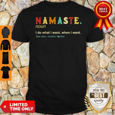 Namaste Noun I Do What I Want When I Want See Also Mother Fucker Shirt