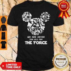 Perfect Mickey We Are Never Too Old For The Force Shirt