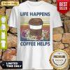 Original Life Happens Coffee Helps Flower Vintage Shirt