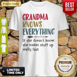 Original Grandma Knows Everything She Makes Stuff Up Really Fast Shirt