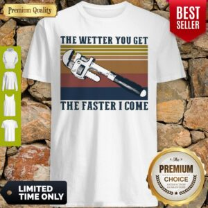 Awesome The Wetter You Get The Faster I Come Vintage Shirt