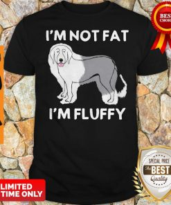 Funny I'm Not Fat I'm Fluffy Old English Sheepdog Shirt