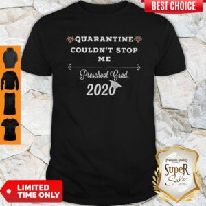 Pretty Quarantine Couldn't Stop Me Prek Grad 2020 Shirt
