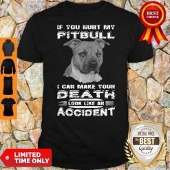 If You Hurt My Pitbull I Can Make Your Death Look Like An Accident Shirt