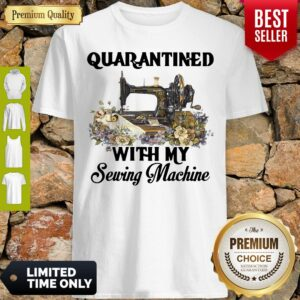 Awesome Quarantined With My Sewing Machine Shirt