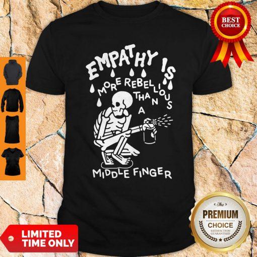 Original Empathy Is More Rebellious Shirt