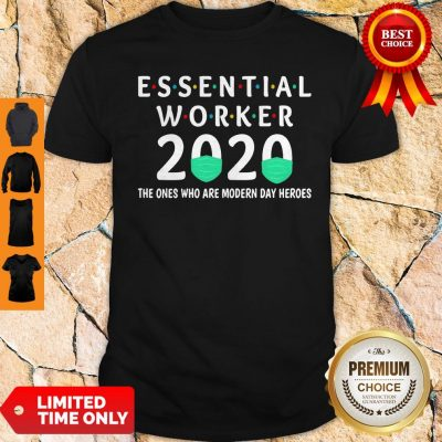 Essential Worker 2020 The Ones Are Modern Day Heroes Shirt