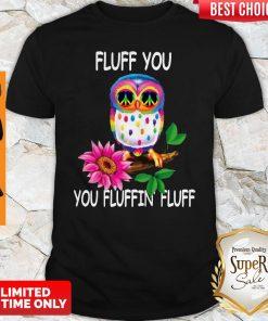 Pretty Fluff You Fluffin' Fluff Funny Owl Shirt