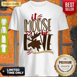 Original It Moose Be Love Shirt