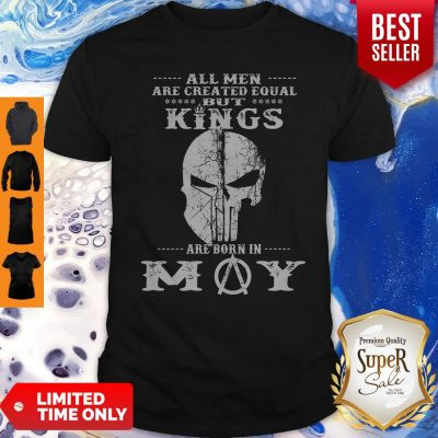 Good All Men Are Created Equal But Kings Are Born In May Shirt