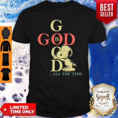 Original God Is Good Snoopy All The Time Shirt