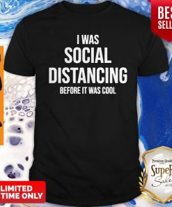 Premium I Was Social Distancing Before It Was Cool Shirt