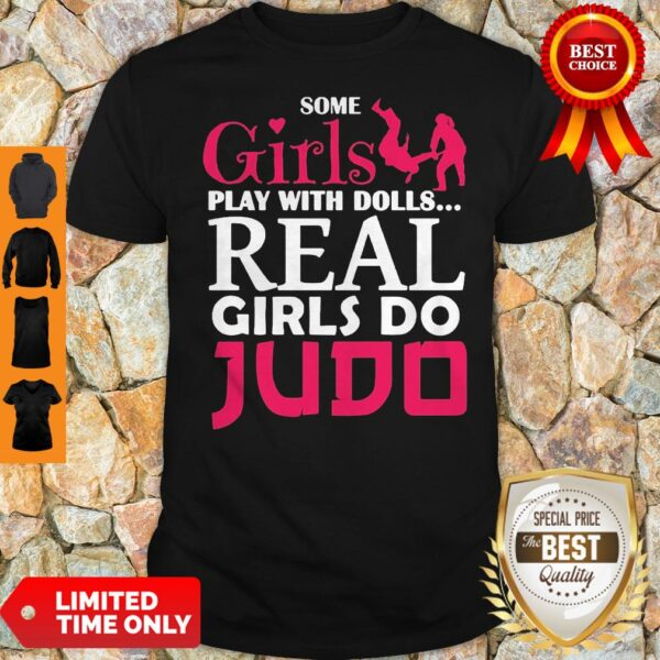 Premium Some Girls Play With Dolls Real Girls Do Judo Shirt