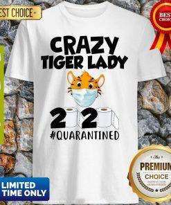 Pretty Crazy Tiger Lady 2020 Quarantined Shirt