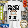 Original Crazy Pug Lady 2020 Quarantined Shirt