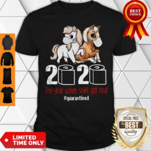 Good Pony Horse 2020 The Year When Shit Got Real Quarantined Shirt