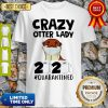 Awesome Crazy Otter Lady 2020 Quarantined Shirt