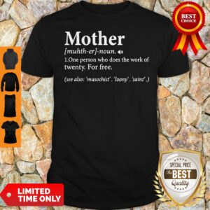 Top Mother Definition One Person Who Does The Work Of Twenty Shirt