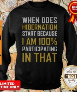 When Does Hibernation Start Because I Am 100% Participating In That Sweatshirt