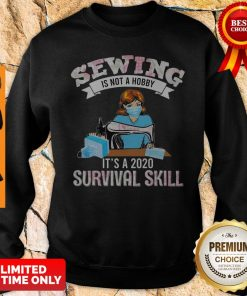 Top Sewing Is Not A Hobby It's A 2020 Survival Skill Mask COVID-19 Sweatshirt
