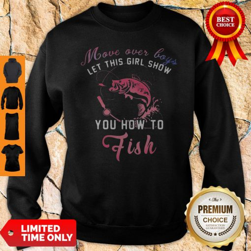 Pretty Move Over Boys Let This Girl Show You How To Fish Sweatshirt