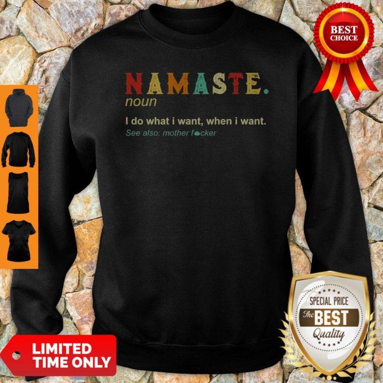 Namaste Noun I Do What I Want When I Want See Also Mother Fucker Sweatshirt