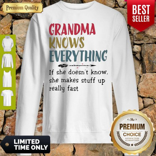 Original Grandma Knows Everything She Makes Stuff Up Really Fast Sweatshirt