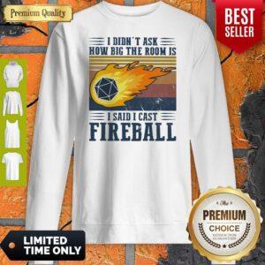 Pretty I Didn't Ask How Big The Room Is I Said I Cast Fireball Vintage ShirtPretty I Didn't Ask How Big The Room Is I Said I Cast Fireball Vintage Sweatshirt