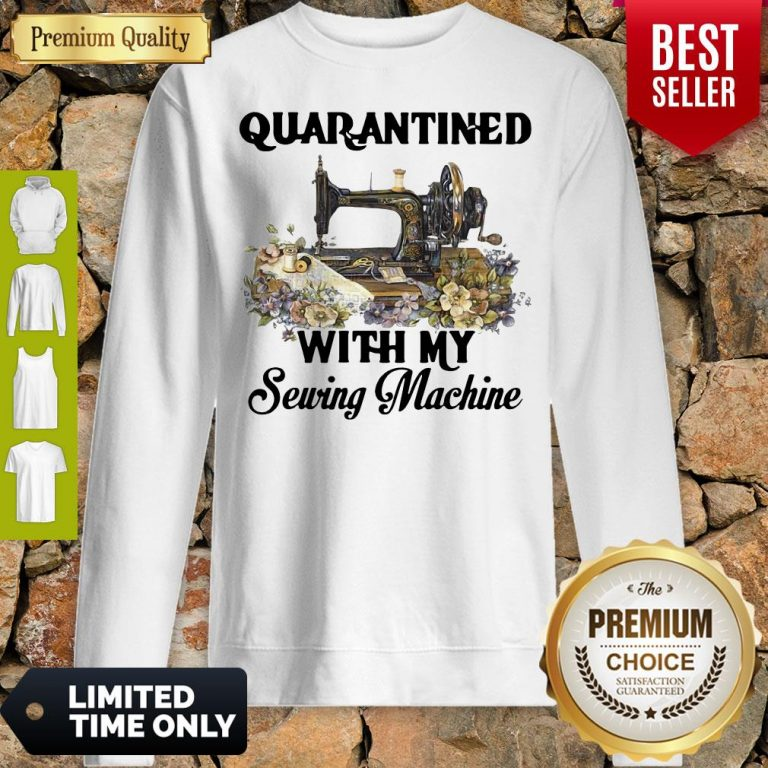 Awesome Quarantined With My Sewing Machine Sweatshirt