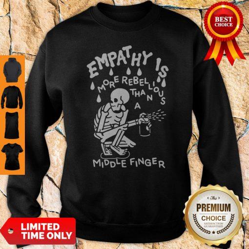 Original Empathy Is More Rebellious Sweatshirt
