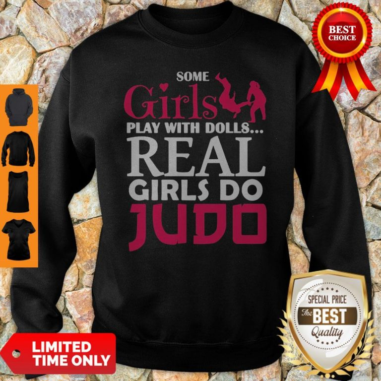 Premium Some Girls Play With Dolls Real Girls Do Judo Sweatshirt