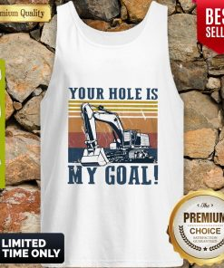 Premium Your Hole Is My Goal Vintage Tank Top