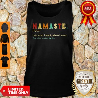 Namaste Noun I Do What I Want When I Want See Also Mother Fucker Tank Top