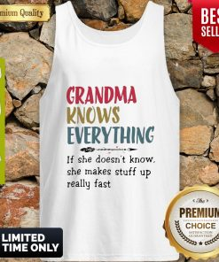 Original Grandma Knows Everything She Makes Stuff Up Really Fast Tank Top