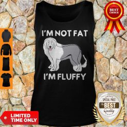 Funny I'm Not Fat I'm Fluffy Old English Sheepdog Tank Top