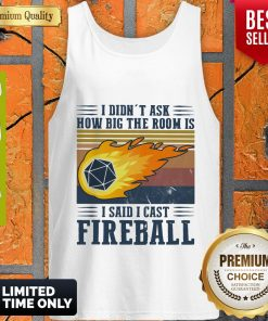 Pretty I Didn't Ask How Big The Room Is I Said I Cast Fireball Vintage ShirtPretty I Didn't Ask How Big The Room Is I Said I Cast Fireball Vintage Tank Top