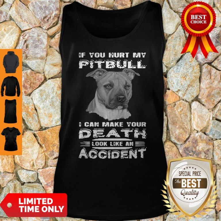 If You Hurt My Pitbull I Can Make Your Death Look Like An Accident Tank Top