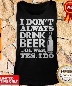Premium I Dont Always Drink Beer Tank Top