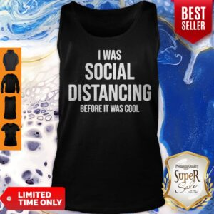Premium I Was Social Distancing Before It Was Cool Tank Top