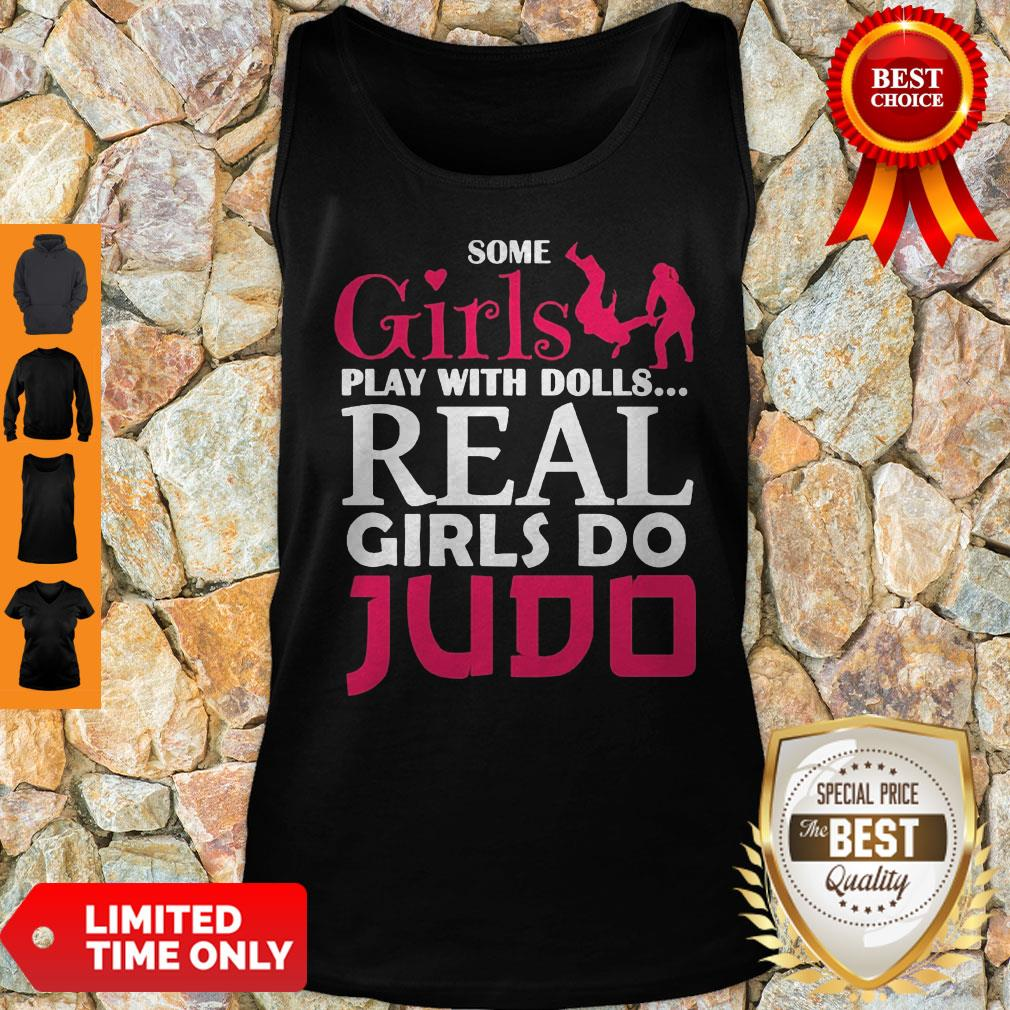 Premium Some Girls Play With Dolls Real Girls Do Judo Tank Top