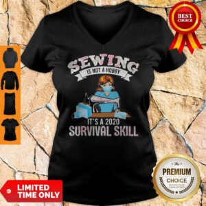 Top Sewing Is Not A Hobby It's A 2020 Survival Skill Mask COVID-19 V-neck