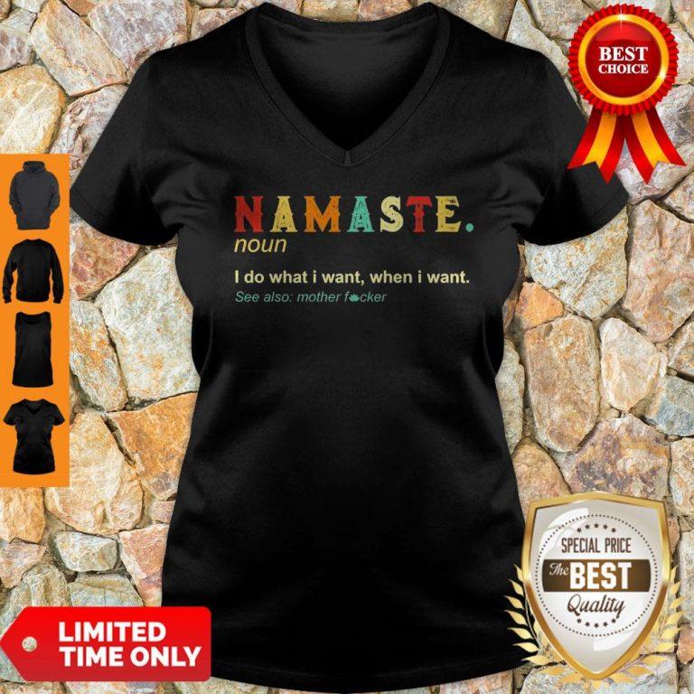 Namaste Noun I Do What I Want When I Want See Also Mother Fucker V-neck