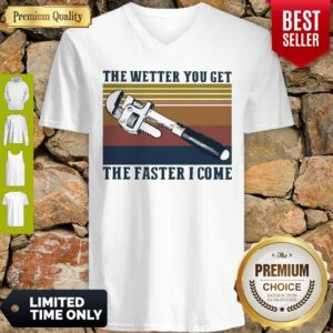 Awesome The Wetter You Get The Faster I Come Vintage V-neck
