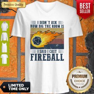 Pretty I Didn't Ask How Big The Room Is I Said I Cast Fireball Vintage ShirtPretty I Didn't Ask How Big The Room Is I Said I Cast Fireball Vintage V-neck
